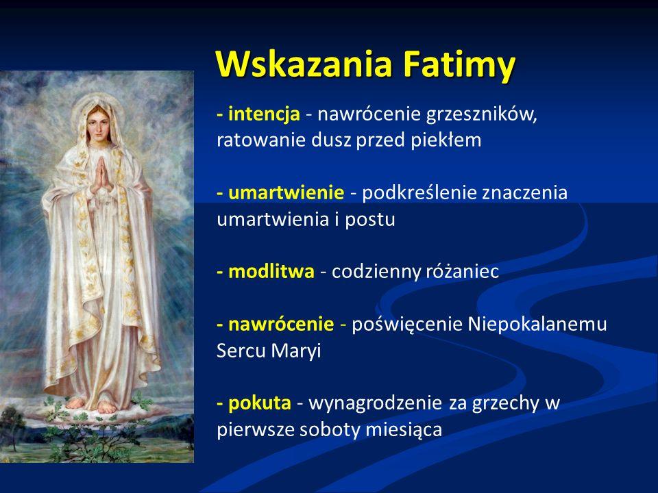 Wskazania Fatimy - intencja - nawrócenie grzeszników, ratowanie dusz przed piekłem. - umartwienie - podkreślenie znaczenia umartwienia i postu.