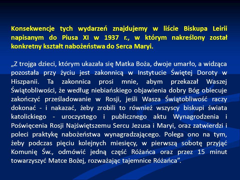 Konsekwencje tych wydarzeń znajdujemy w liście Biskupa Leirii napisanym do Piusa XI w 1937 r., w którym nakreślony został konkretny kształt nabożeństwa do Serca Maryi.