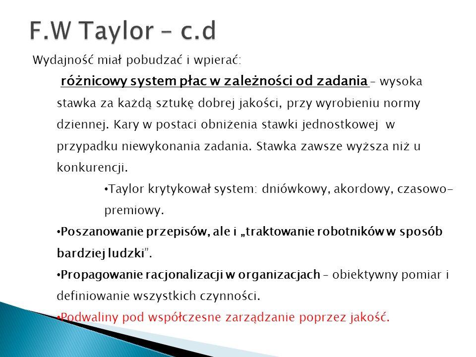 F.W Taylor – c.d Wydajność miał pobudzać i wpierać: