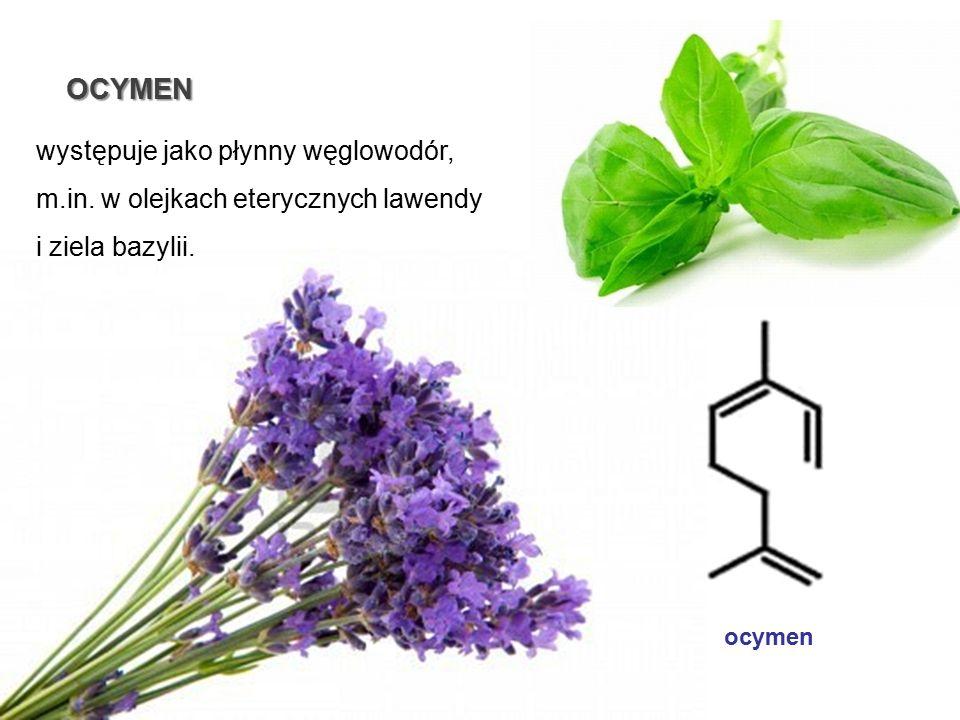 OCYMEN występuje jako płynny węglowodór, m.in. w olejkach eterycznych lawendy i ziela bazylii.