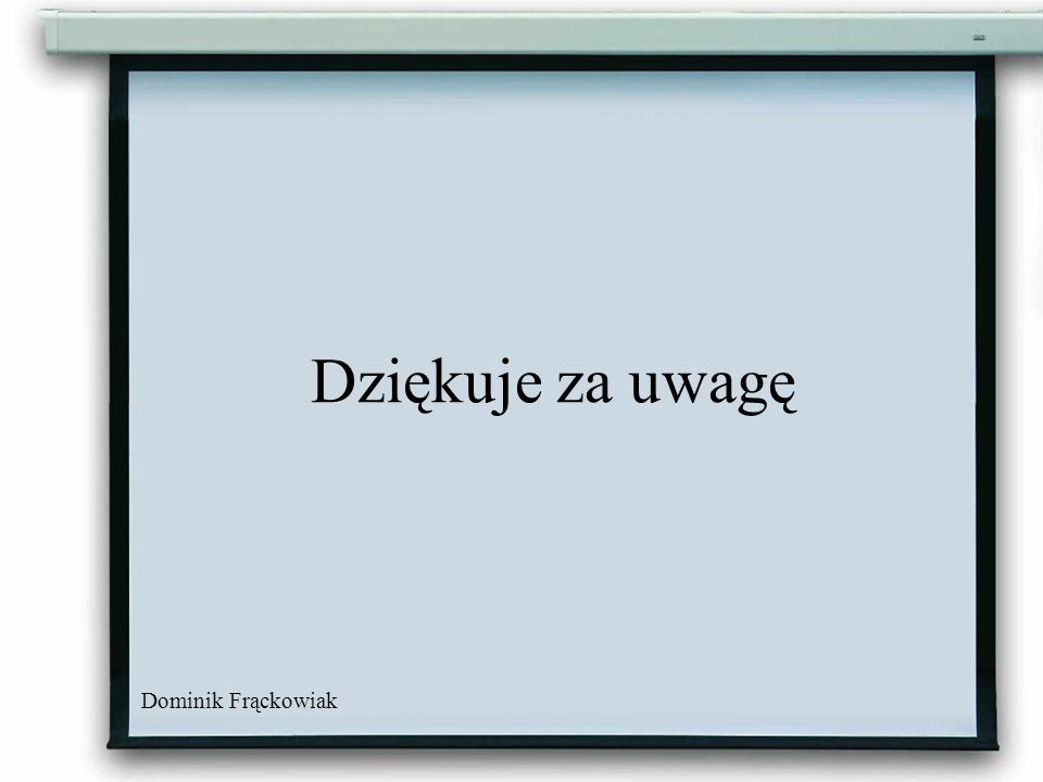Dziękuje za uwagę Dominik Frąckowiak