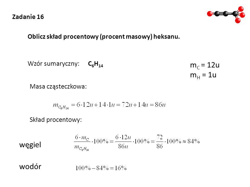 mC = 12u mH = 1u węgiel wodór Zadanie 16
