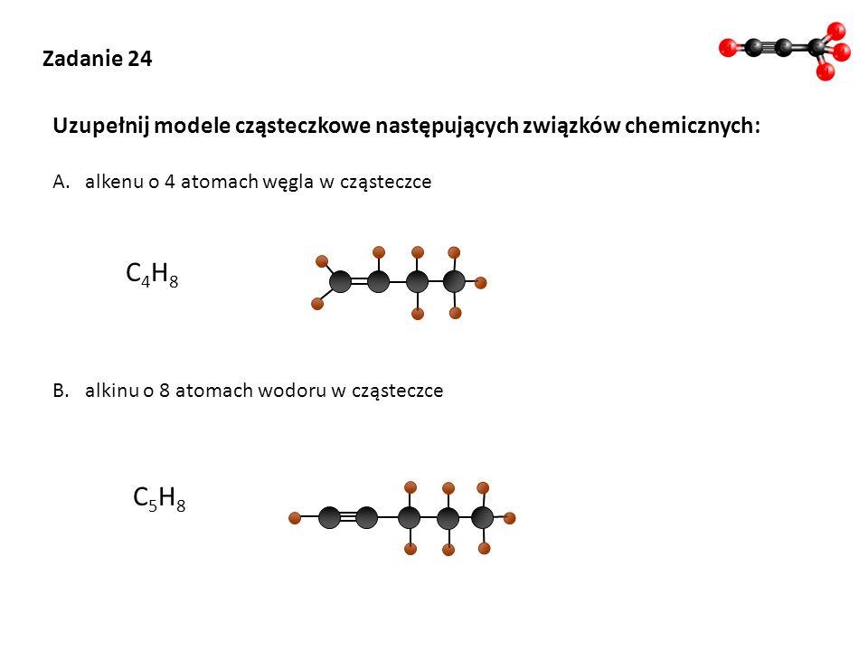 Zadanie 24 Uzupełnij modele cząsteczkowe następujących związków chemicznych: alkenu o 4 atomach węgla w cząsteczce.