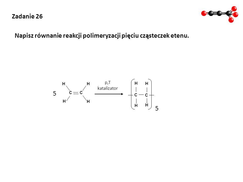 Napisz równanie reakcji polimeryzacji pięciu cząsteczek etenu.