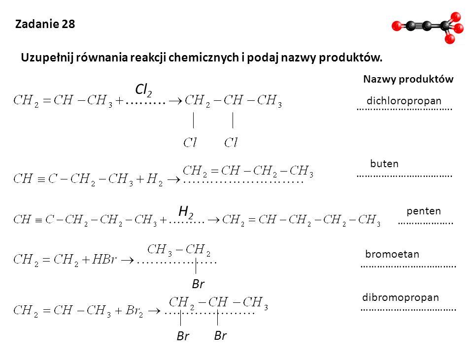 Zadanie 28 Uzupełnij równania reakcji chemicznych i podaj nazwy produktów. Nazwy produktów. Cl2. dichloropropan.