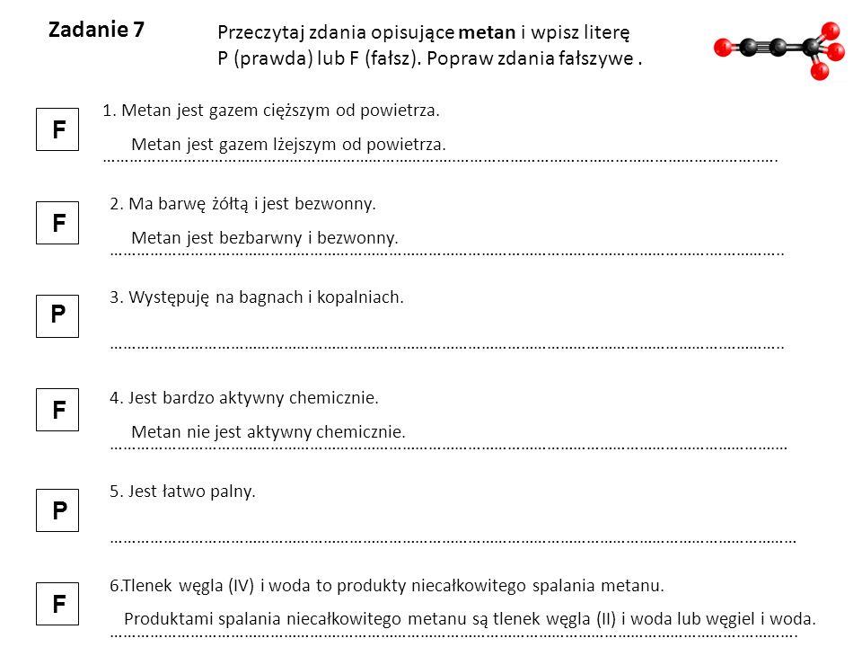Zadanie 7 F F P F P F Przeczytaj zdania opisujące metan i wpisz literę