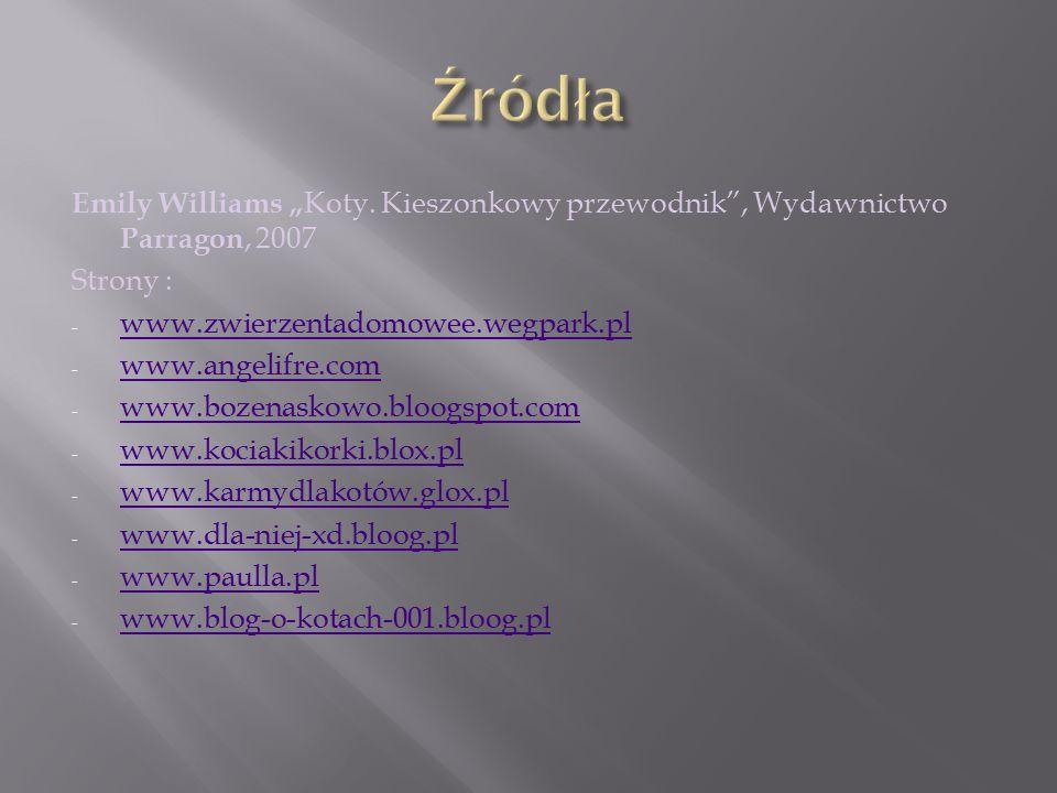 """Źródła Emily Williams """"Koty. Kieszonkowy przewodnik , Wydawnictwo Parragon, 2007. Strony : www.zwierzentadomowee.wegpark.pl."""