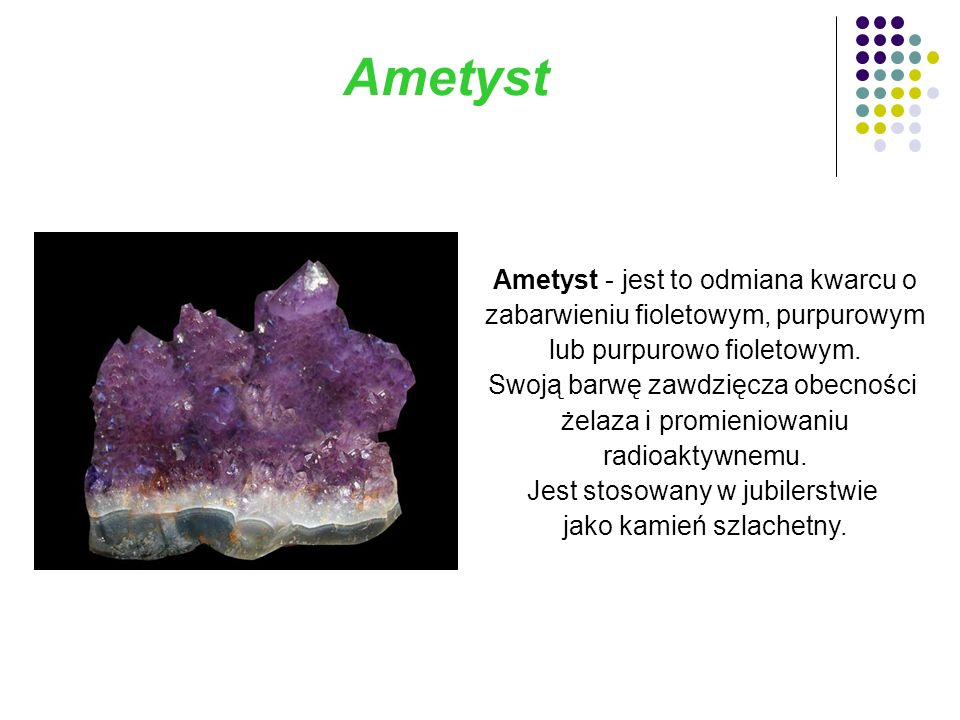 Ametyst Ametyst - jest to odmiana kwarcu o