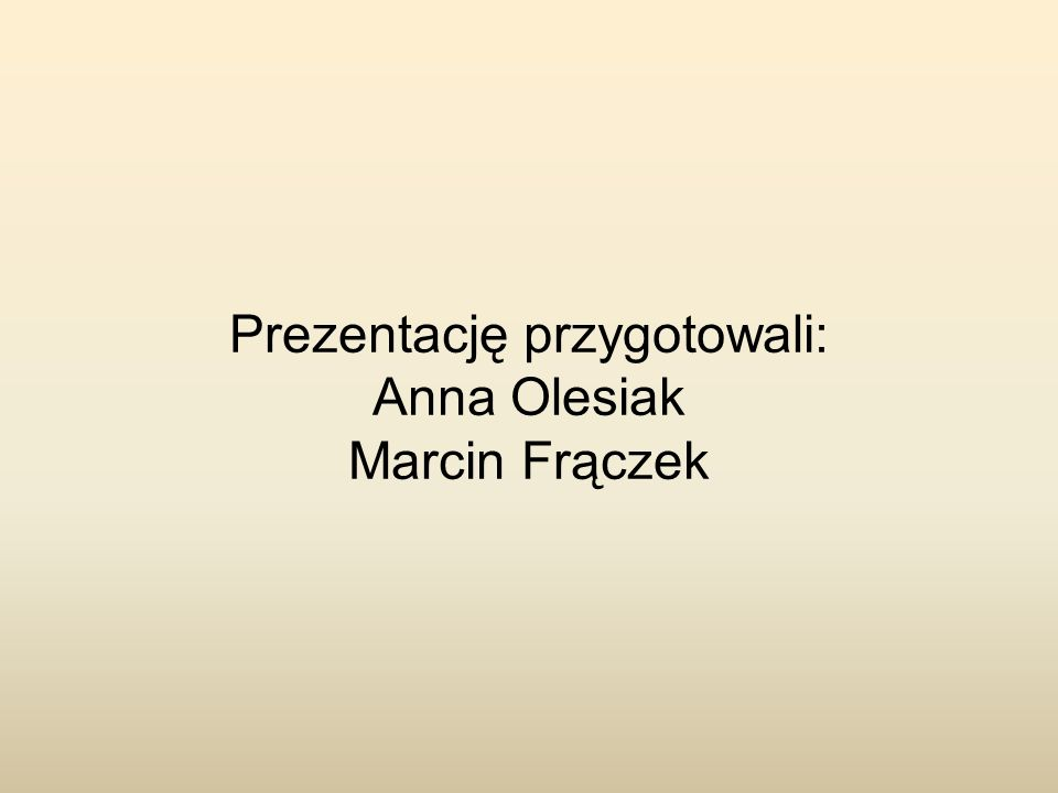 Prezentację przygotowali: Anna Olesiak
