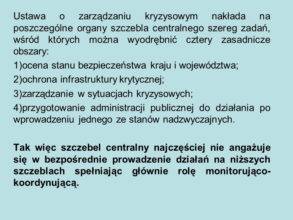 Ustawa o zarządzaniu kryzysowym nakłada na poszczególne organy szczebla centralnego szereg zadań, wśród których można wyodrębnić cztery zasadnicze obszary: