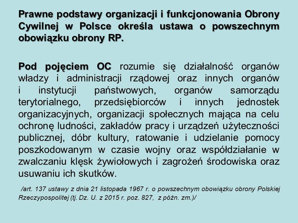 Prawne podstawy organizacji i funkcjonowania Obrony Cywilnej w Polsce określa ustawa o powszechnym obowiązku obrony RP.