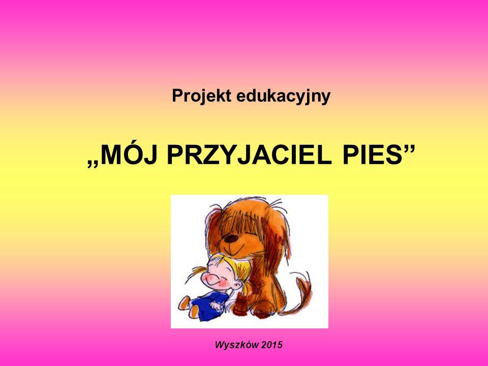 """Projekt edukacyjny """"MÓJ PRZYJACIEL PIES"""