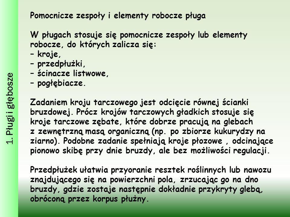 1. Pługi i głębosze Pomocnicze zespoły i elementy robocze pługa