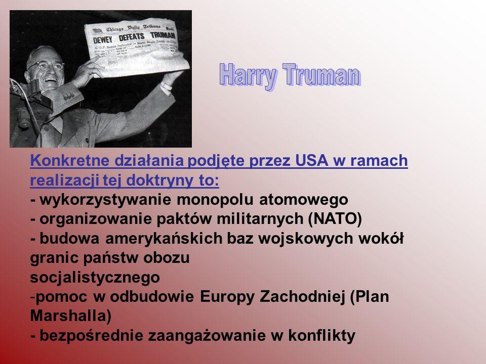 Harry Truman Konkretne działania podjęte przez USA w ramach realizacji tej doktryny to: - wykorzystywanie monopolu atomowego.