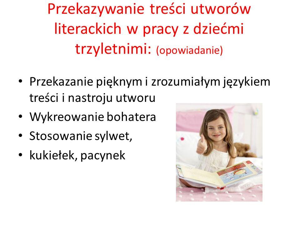 Przekazywanie treści utworów literackich w pracy z dziećmi trzyletnimi: (opowiadanie)