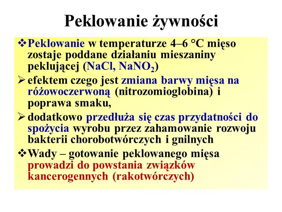 Peklowanie żywności Peklowanie w temperaturze 4–6 °C mięso zostaje poddane działaniu mieszaniny peklującej (NaCl, NaNO2)