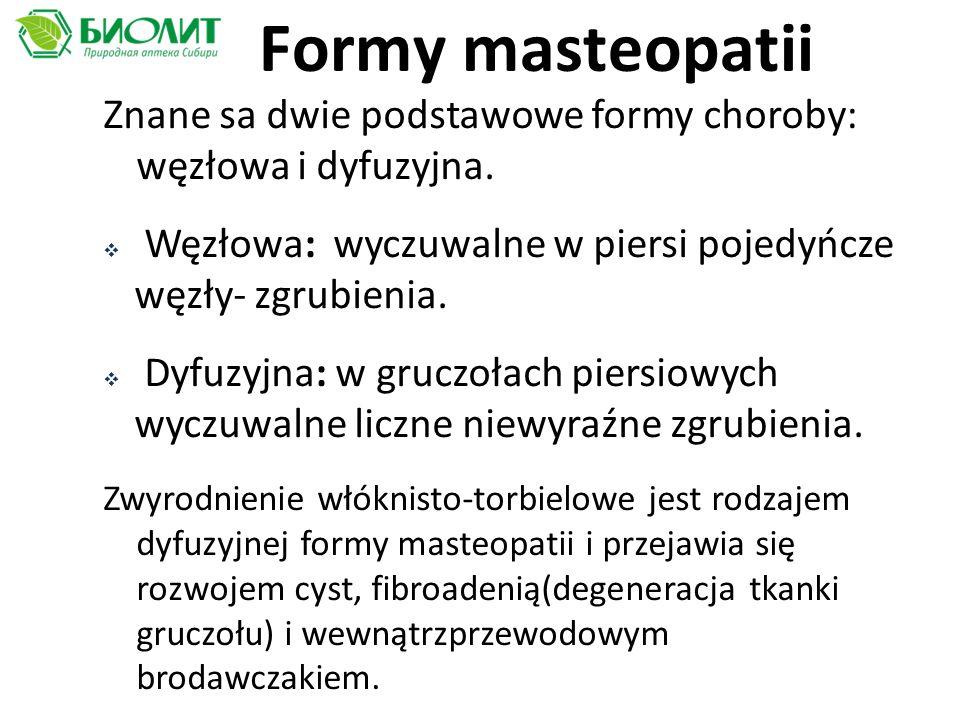 Formy masteopatii Znane sa dwie podstawowe formy choroby: węzłowa i dyfuzyjna. Węzłowa: wyczuwalne w piersi pojedyńcze węzły- zgrubienia.
