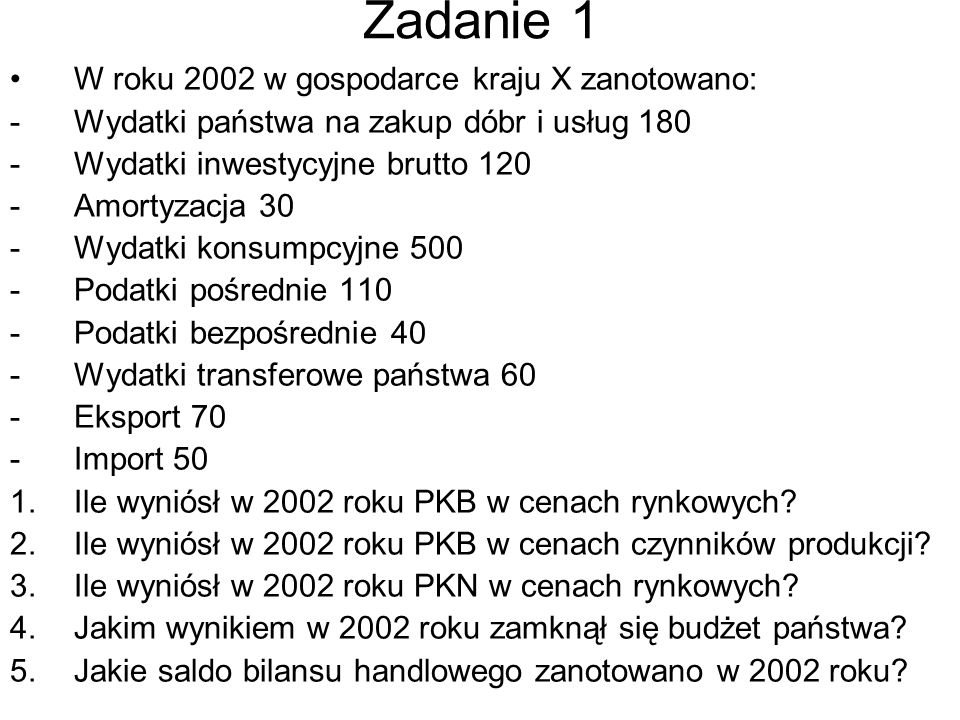 Zadanie 1 W roku 2002 w gospodarce kraju X zanotowano: