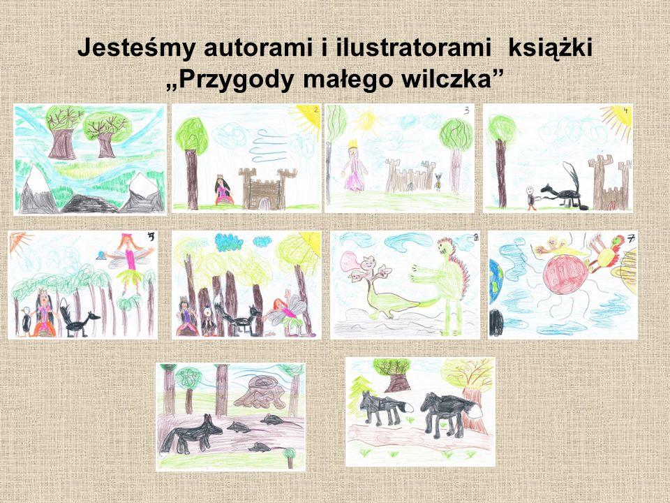 """Jesteśmy autorami i ilustratorami książki """"Przygody małego wilczka"""