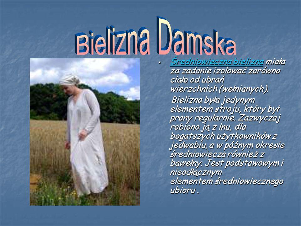 Bielizna Damska Średniowieczna bielizna miała za zadanie izolować zarówno ciało od ubrań wierzchnich (wełnianych).
