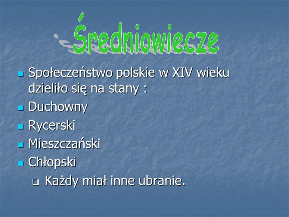 Średniowiecze Społeczeństwo polskie w XIV wieku dzieliło się na stany : Duchowny. Rycerski. Mieszczański.
