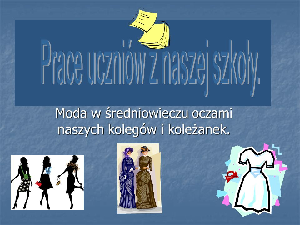 Moda w średniowieczu oczami naszych kolegów i koleżanek.