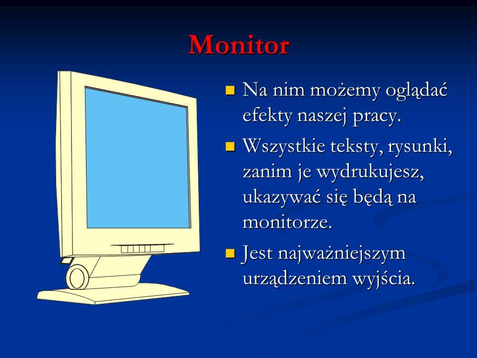 Monitor Na nim możemy oglądać efekty naszej pracy.