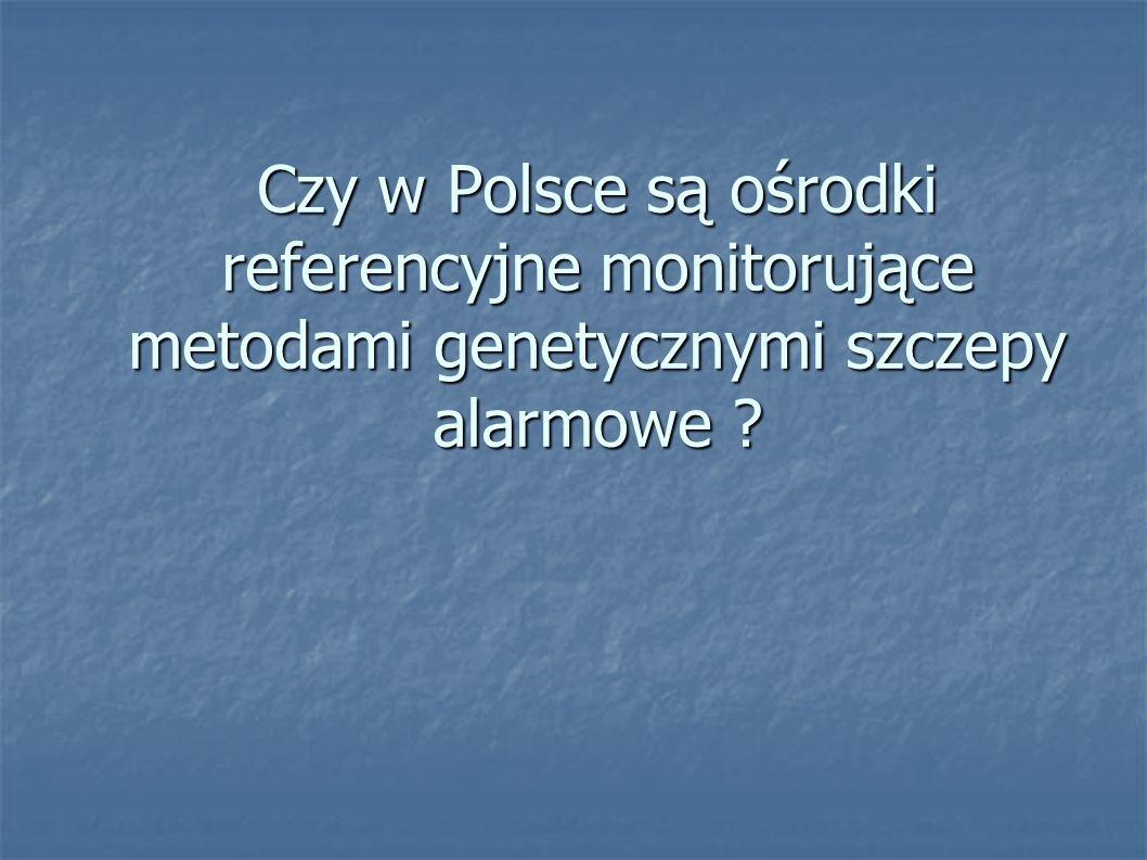 Czy w Polsce są ośrodki referencyjne monitorujące metodami genetycznymi szczepy alarmowe