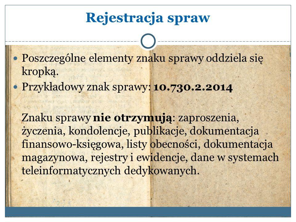 Rejestracja spraw Poszczególne elementy znaku sprawy oddziela się kropką. Przykładowy znak sprawy: 10.730.2.2014.