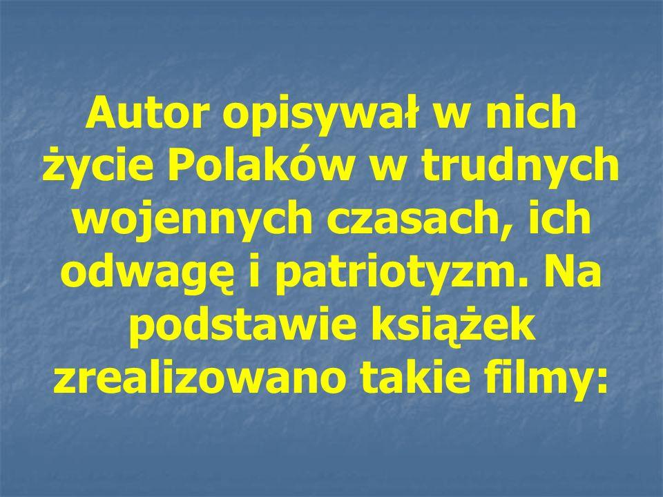 Autor opisywał w nich życie Polaków w trudnych wojennych czasach, ich odwagę i patriotyzm.