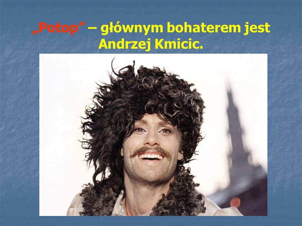 """""""Potop – głównym bohaterem jest Andrzej Kmicic."""