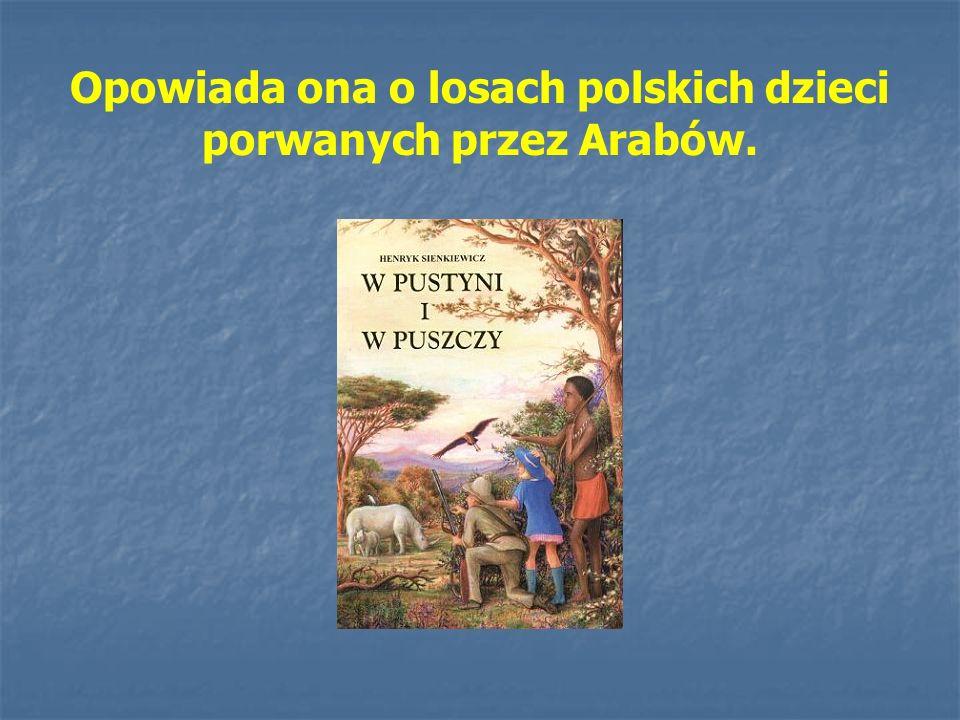 Opowiada ona o losach polskich dzieci porwanych przez Arabów.