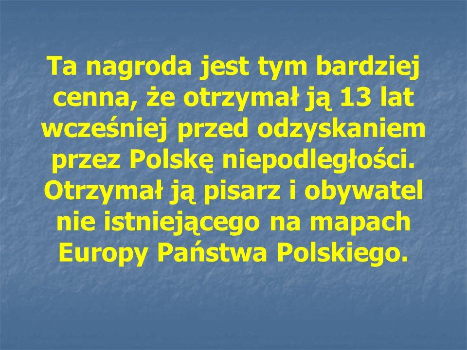 Ta nagroda jest tym bardziej cenna, że otrzymał ją 13 lat wcześniej przed odzyskaniem przez Polskę niepodległości.