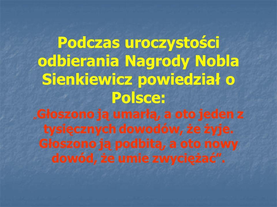 """Podczas uroczystości odbierania Nagrody Nobla Sienkiewicz powiedział o Polsce: """"Głoszono ją umarłą, a oto jeden z tysięcznych dowodów, że żyje."""