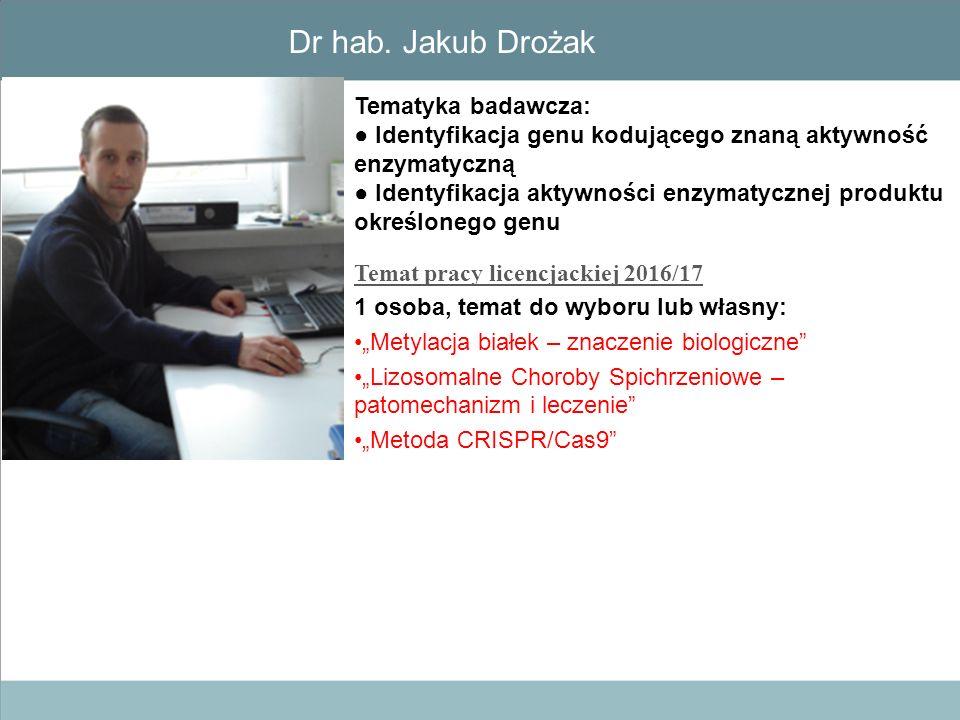 Dr hab. Jakub Drożak Tematyka badawcza: