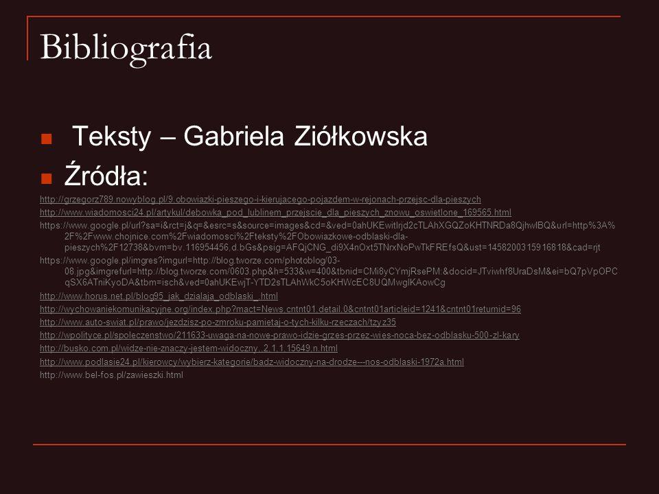 Bibliografia Teksty – Gabriela Ziółkowska Źródła: