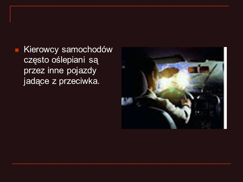Kierowcy samochodów często oślepiani są przez inne pojazdy jadące z przeciwka.