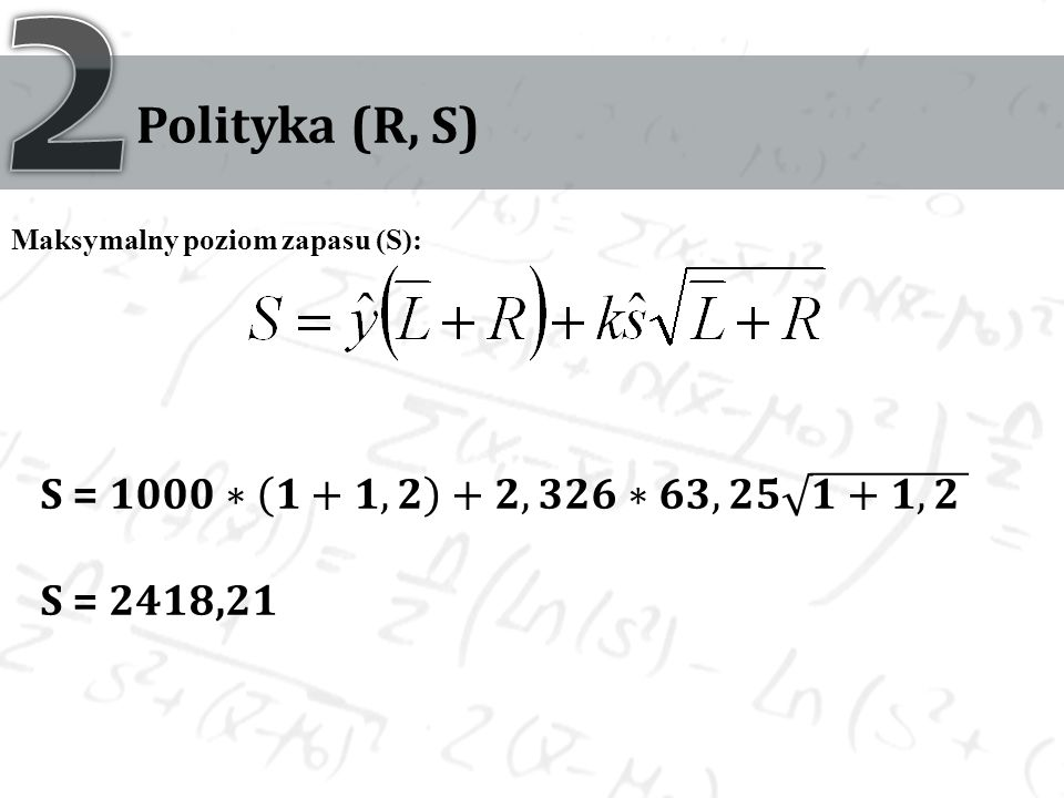 2 Polityka (R, S) S = 𝟏𝟎𝟎𝟎∗ 𝟏+𝟏,𝟐 +𝟐,𝟑𝟐𝟔∗𝟔𝟑,𝟐𝟓 𝟏+𝟏,𝟐 S = 2418,21