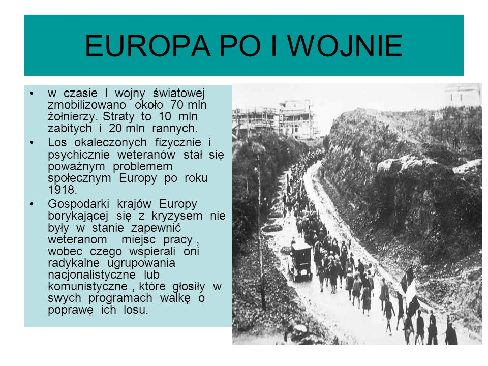 EUROPA PO I WOJNIE w czasie I wojny światowej zmobilizowano około 70 mln żołnierzy. Straty to 10 mln zabitych i 20 mln rannych.