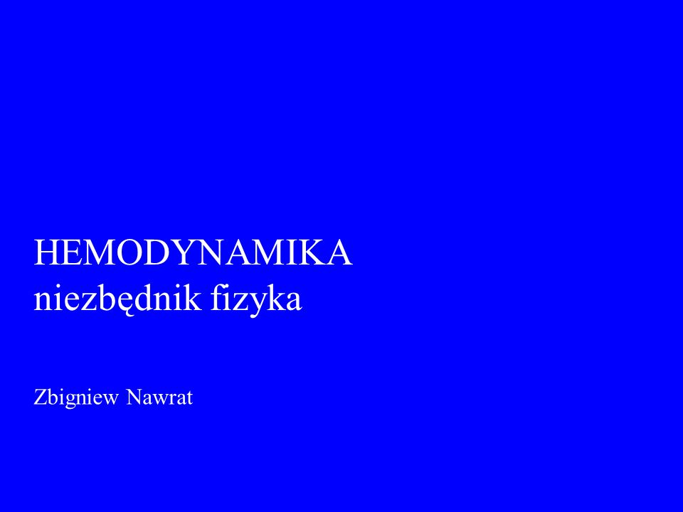HEMODYNAMIKA niezbędnik fizyka Zbigniew Nawrat