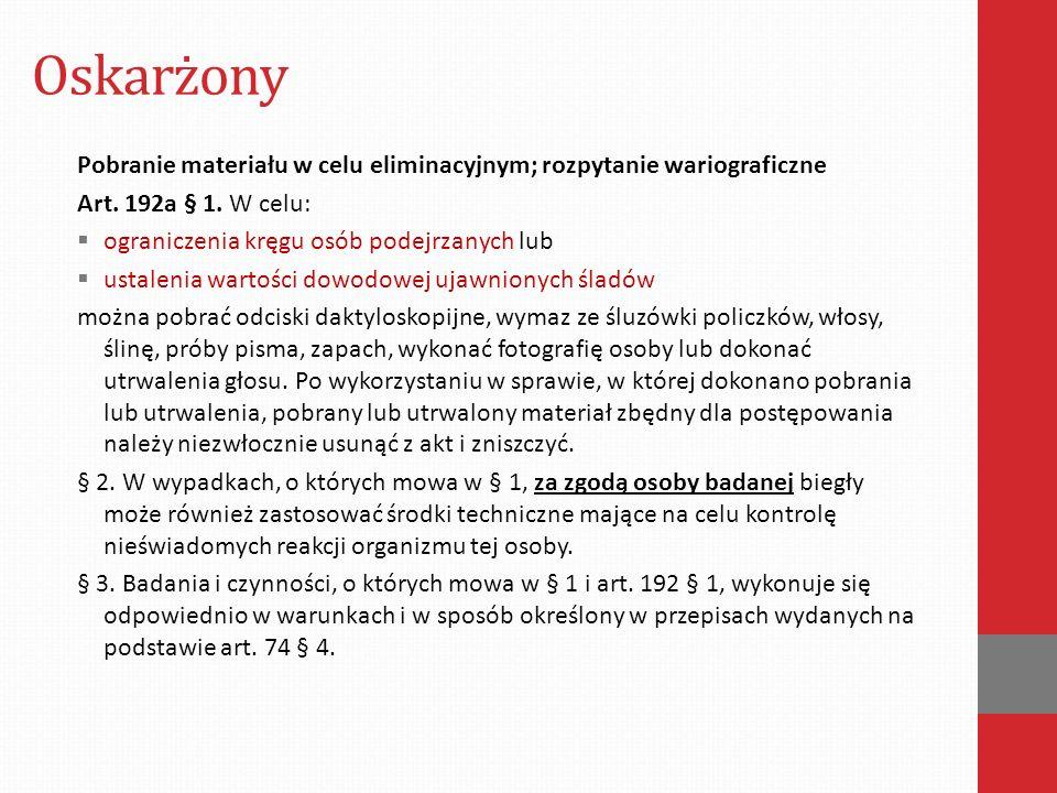 Oskarżony Pobranie materiału w celu eliminacyjnym; rozpytanie wariograficzne. Art. 192a § 1. W celu: