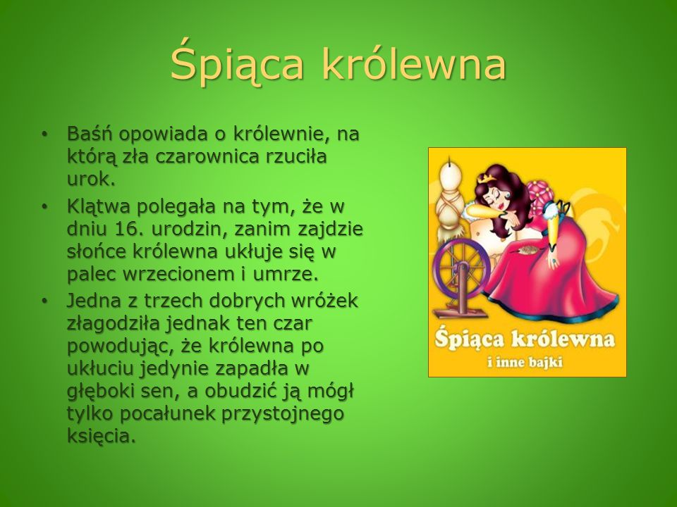 Śpiąca królewna Baśń opowiada o królewnie, na którą zła czarownica rzuciła urok.
