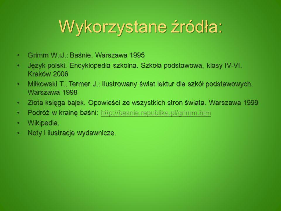 Wykorzystane źródła: Grimm W.iJ.: Baśnie. Warszawa 1995
