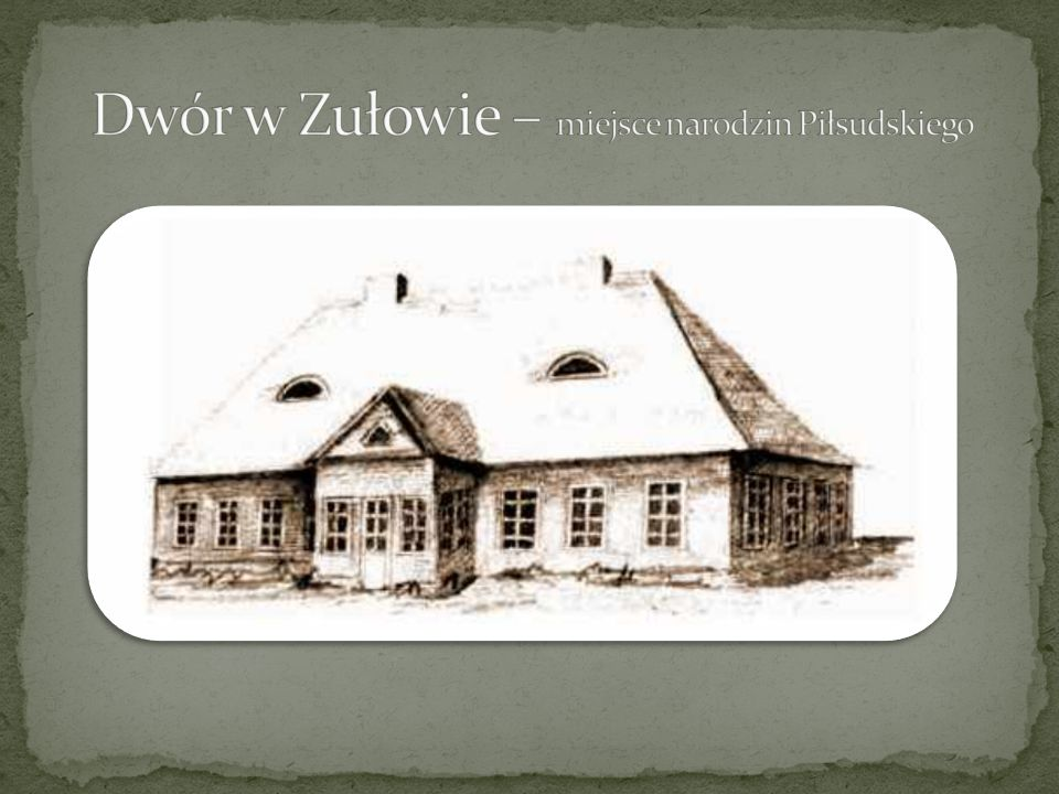 Dwór w Zułowie – miejsce narodzin Piłsudskiego