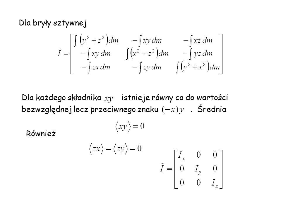 Dla bryły sztywnej Dla każdego składnika istnieje równy co do wartości bezwzględnej lecz przeciwnego znaku . Średnia.
