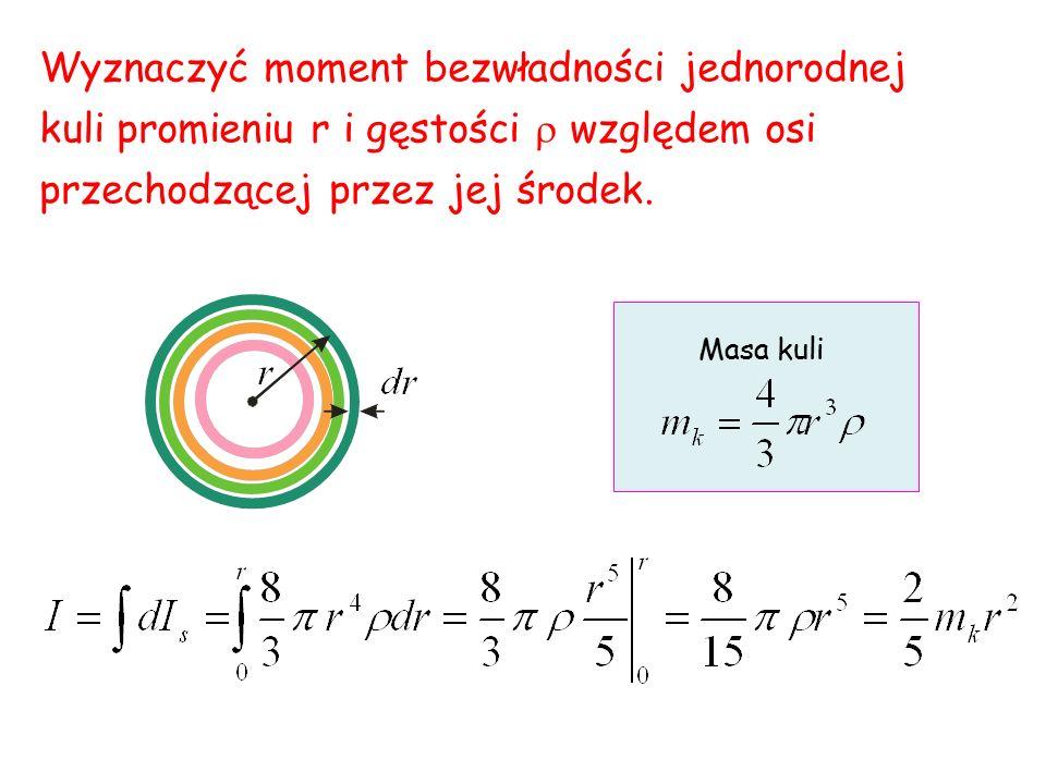 Wyznaczyć moment bezwładności jednorodnej kuli promieniu r i gęstości  względem osi przechodzącej przez jej środek.