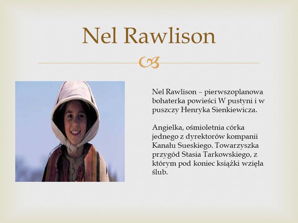 Nel Rawlison Nel Rawlison – pierwszoplanowa bohaterka powieści W pustyni i w puszczy Henryka Sienkiewicza.