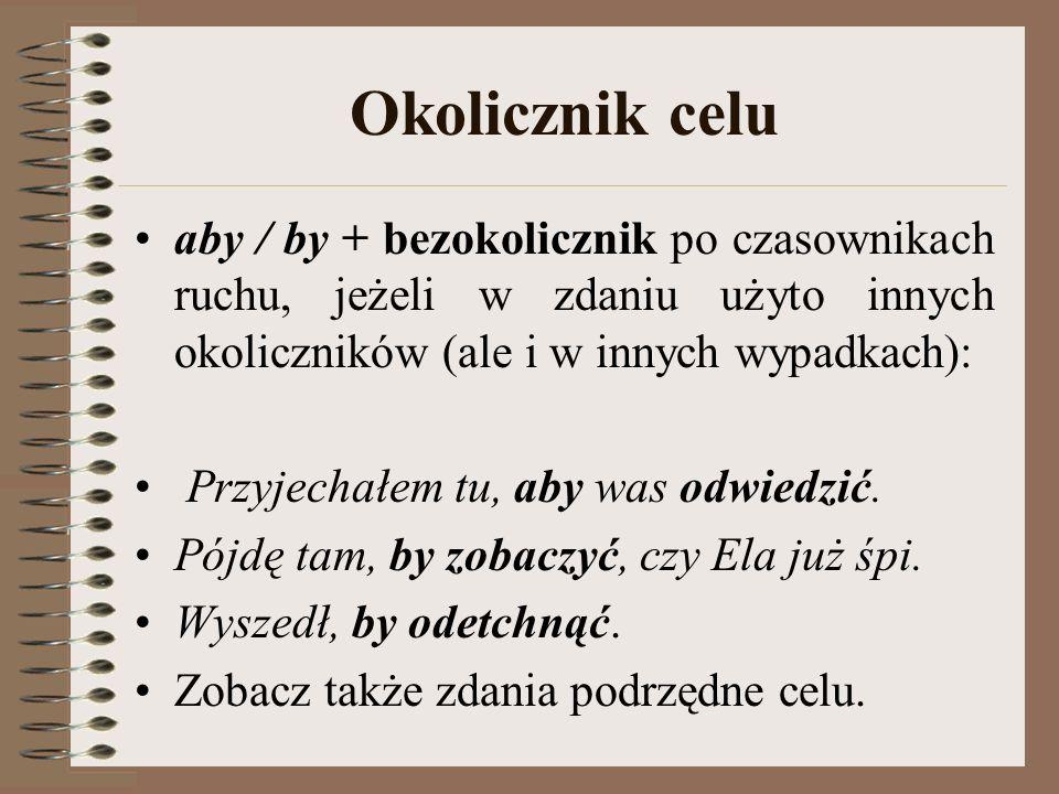 Okolicznik celu aby / by + bezokolicznik po czasownikach ruchu, jeżeli w zdaniu użyto innych okoliczników (ale i w innych wypadkach):