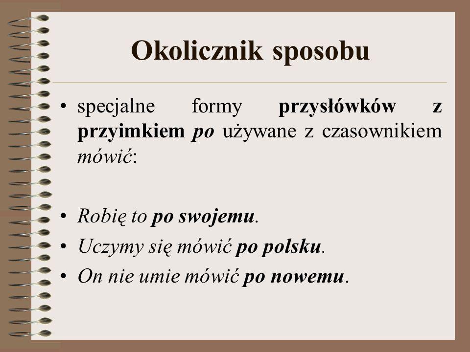 Okolicznik sposobu specjalne formy przysłówków z przyimkiem po używane z czasownikiem mówić: Robię to po swojemu.