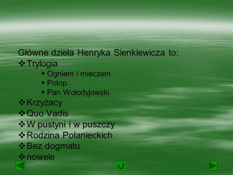 Główne dzieła Henryka Sienkiewicza to: Trylogia